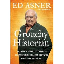 The Grouchy Historian, An Old-Time Lefty Defends Our Constitution Against Right-Wing Hypocrites and Nutjobs by Ed Asner | 9781501166020 | Booktopia