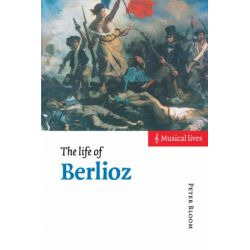 The Life of Berlioz, Musical Lives by Peter Bloom | 9780521480918 | Booktopia Biografie, wspomnienia