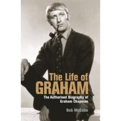 The Life of Graham, The Authorised Biography of Graham Chapman by Bob McCabe | 9780752865003 | Booktopia Biografie, wspomnienia