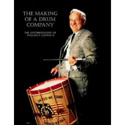 The Making of a Drum Company, The Autobiography of William F. Ludwig II by William F II Ludwig | 9781888408058 | Booktopia