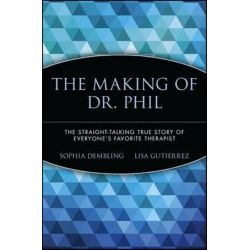 The Making of Dr. Phil, The Straight-Talking True Story of Everyone's Favorite Therapist by Sophia Dembling | 9780471696599 | Booktopia Biografie, wspomnienia