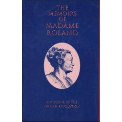 The Memoirs of Madame Roland, A Heroine of the French Revolution by Madame Roland | 9781559210157 | Booktopia