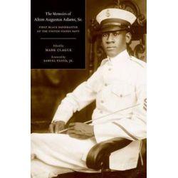 The Memoirs of Alton Augustus Adams, Sr., First Black Bandmaster of the United States Navy by Alton Augustus Sir Adams | 9780520251311 | Booktopia Biografie, wspomnienia