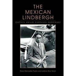 The Mexican Lindbergh, Captain Emilio Carranza Rodriguez by Rosa Mercedes Pujols   9781463452773   Booktopia Pozostałe