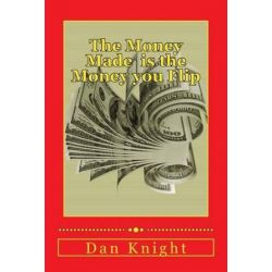 The Money Made Is the Money You Flip, Flip It and Make It Grow Again Today by Flip Dan Edward Knight Sr | 9781502317728 | Booktopia