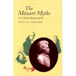 The Mozart Myths, A Critical Reassessment by William Stafford | 9780804722223 | Booktopia Biografie, wspomnienia