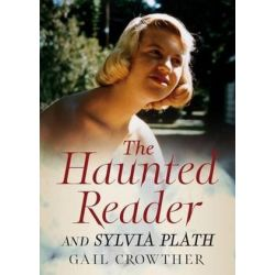 The Haunted Reader and Sylvia Plath by Gail Crowther | 9781781555477 | Booktopia
