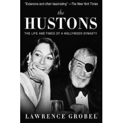 The Hustons, The Life and Times of a Hollywood Dynasty by Lawrence Grobel | 9781629142371 | Booktopia