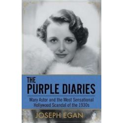 The Purple Diaries, Mary Astor and the Most Sensational Hollywood Scandal of the 1930s by Joseph Egan | 9781682302996 | Booktopia