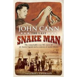 The Last Snake Man, The remarkable true-life story of an Aussie legend and a century of snake shows by John Cann | 9781760630515 | Booktopia