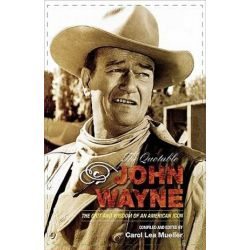The Quotable John Wayne : The Grit and Wisdom of an American Icon, The Grit and Wisdom of an American Icon by Carol Lea Mueller | 9781589793323 | Booktopia