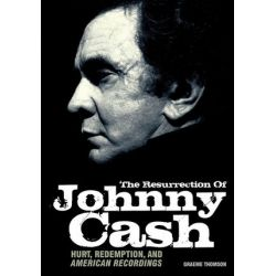 The Resurrection of Johnny Cash, Hurt, Redemption and American Recordings by Graeme Thomson | 9781906002367 | Booktopia Pozostałe