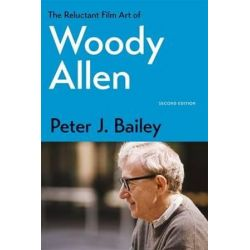 The Reluctant Film Art of Woody Allen by Peter J. Bailey | 9780813167190 | Booktopia Biografie, wspomnienia