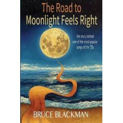The Road to Moonlight Feels Right by Bruce Blackman | 9781948225397 | Booktopia