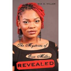 The Mysteries of Eva Miller Revealed by Eva D. Miller | 9781450235228 | Booktopia
