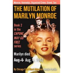 The Mutilation of Marilyn Monroe, Book Two in the Capone May Go Free Series by Donnie Parrillo | 9781981785599 | Booktopia Biografie, wspomnienia