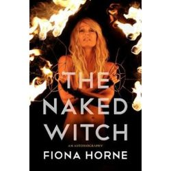 The Naked Witch, An Autobiography by Fiona Horne | 9781925429633 | Booktopia Biografie, wspomnienia