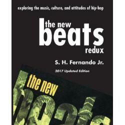 The New Beats Redux, Exploring the Music, Culture and Attitudes of Hip-Hop by Jr S H Fernando | 9781936411498 | Booktopia