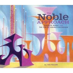 The Noble Approach, Maurice Noble and the ZEN of Animation Design by Tod Polson | 9781452102948 | Booktopia Biografie, wspomnienia