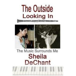 The Outside Looking in, The Music Surrounds Me by Sheila Dechant | 9781981709083 | Booktopia Biografie, wspomnienia