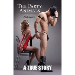 The Party Animals, A True Story 2015 by Paul Keany | 9781782379928 | Booktopia