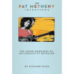The Pat Metheny Interviews, The Inner Workings of His Creativity Revealed by Richard Niles | 9781423474692 | Booktopia Biografie, wspomnienia