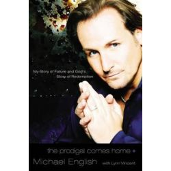 The Prodigal Comes Home, My Story of Failure and God's Story of Redemption by Michael English | 9781595551290 | Booktopia