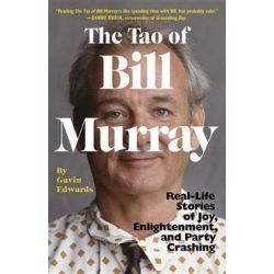 The Tao of Bill Murray, Real-Life Stories of Joy, Enlightenment, and Party Crashing by Gavin Edwards | 9780812988086 | Booktopia