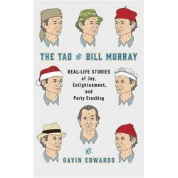 The Tao of Bill Murray, Real-Life Stories of Joy, Enlightenment, and Party Crashing by Gavin Edwards | 9780812998702 | Booktopia