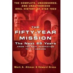 The The Fifty-Year Mission, The Next 25 Years:From The Next Generation to J. J. Abrams: The Fifty-Year Mission: The Next