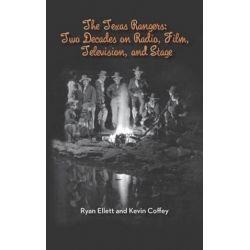 The Texas Rangers, Two Decades on Radio, Film, Television, and Stage (Hardback) by Ryan Ellett | 9781593935900 | Booktopia Biografie, wspomnienia