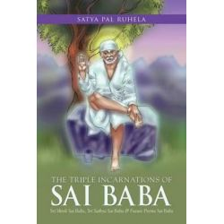 The Triple Incarnations of Sai Baba, Sri Shirdi Sai Baba, Sri Sathya Sai Baba & Future Prema Sai Baba by Satya Pal Ruhela | 9781482822939 | Booktopia