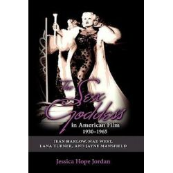 The Sex Goddess in American Film, 1930-1965, Jean Harlow, Mae West, Lana Turner, and Jayne Mansfield by Jessica Hope Jordan | 9781604976632 | Booktopia