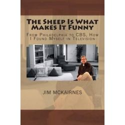 The Sheep Is What Makes It Funny, From Philadelphia to CBS, How I Found Myself in Television by Jim McKairnes | 9781481883184 | Booktopia
