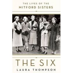 The Six, The Lives of the Mitford Sisters by Laura Thompson | 9781250099532 | Booktopia Biografie, wspomnienia