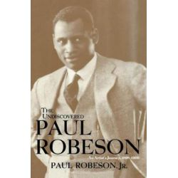 The Undiscovered Paul Robeson, an Artist's Journey, 1898-1939 by Paul Robeson | 9781684422302 | Booktopia Biografie, wspomnienia