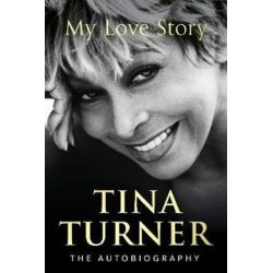 Tina Turner, My Love Story (Official Autobiography) by Tina Turner | 9781780898988 | Booktopia