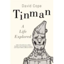 Tinman, A Life Explored by David Cope | 9780595513987 | Booktopia