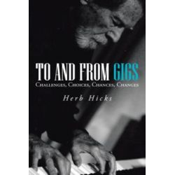 To and from Gigs, Challenges, Choices, Chances, Changes by Herb Hicks | 9781475998634 | Booktopia Biografie, wspomnienia