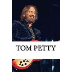 Tom Petty, A Biography by Professor Anthony Jones | 9781978344167 | Booktopia