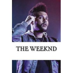 The Weeknd, A Biography by Dr Nick Collins | 9781983827884 | Booktopia