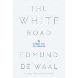 The White Road, Journey Into an Obsession by Edmund de Waal | 9780374289263 | Booktopia