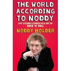 The World According To Noddy, Life Lessons Learned In and Out of Rock & Roll by Noddy Holder | 9781472119674 | Booktopia