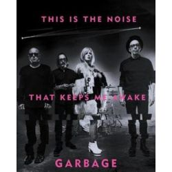 This Is the Noise That Keeps Me Awake by Garbage | 9781617755507 | Booktopia Pozostałe