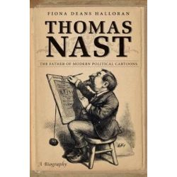 Thomas Nast, The Father of Modern Political Cartoons by Fiona Deans Halloran | 9780807835876 | Booktopia Pozostałe