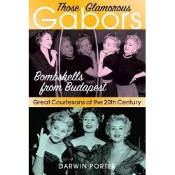 Those Glamorous Gabors, Bombshells from Budapest by Darwin Porter | 9781936003358 | Booktopia Biografie, wspomnienia