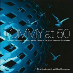 Tommy at Fifty, The Mood, the Look, the Music, and the Legacy of the Worldas Legendary Rock Opera by Chris Charlesworth | 9781948062404 | Booktopia