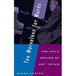 Too Marvelous for Words, The Life and Genius of Art Tatum by James Lester | 9780195096408 | Booktopia Biografie, wspomnienia