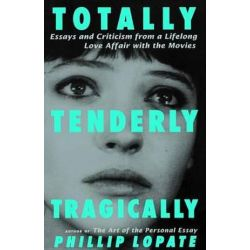 Totally, Tenderly, Tragically by Phillip Lopate | 9780385492508 | Booktopia Pozostałe