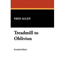 Treadmill to Oblivion by Fred Allen   9781434454126   Booktopia Biografie, wspomnienia